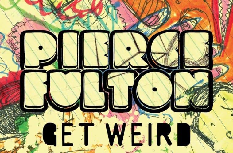 Pierce-Fulton-Get-Weird-Youredm