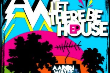 Aaron Wayne - Let There Be House EP