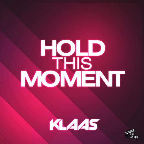 Klaas - Hold This Moment [Scream and Shout Recordings]