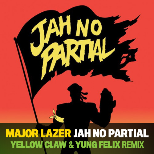 Jah No Partial (Yellow Claw & Yung Felix Remix)