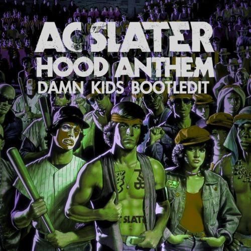AC Slater - Hood Anthem (Damn Kids Bootledit)