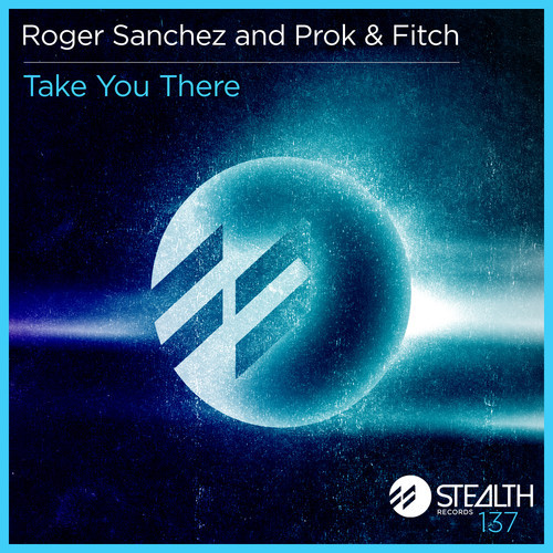 Roger Sanchez, Prok & Fitch - Take You There