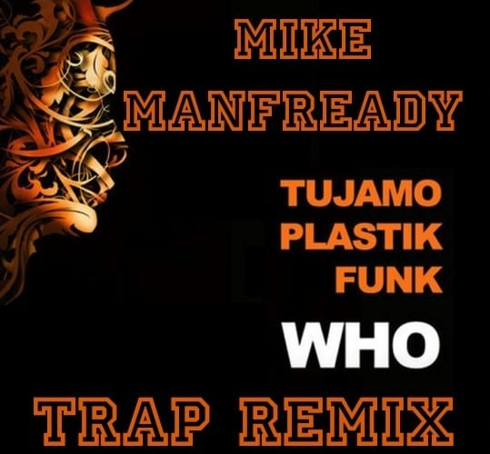 Plastik Funk and Tujamo - Who (Mike Manfready Trap Remix)