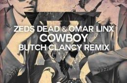 Zeds Dead, Omar Linx Cowboy (Butch Clancy Remix) [Ultra]