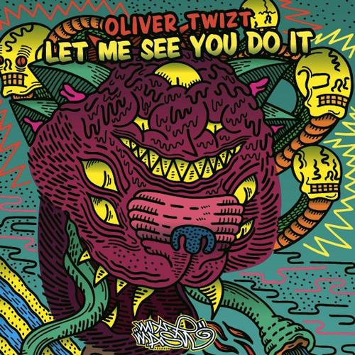 Oliver Twizt - Let Me See You Do It