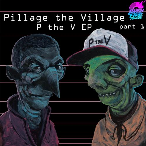 Pillage The Village - P The V (Part 1) Burn The Fire