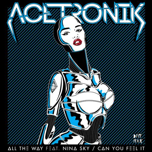 Acetronik - All The Way / Can You Feel It [Dim Mak]