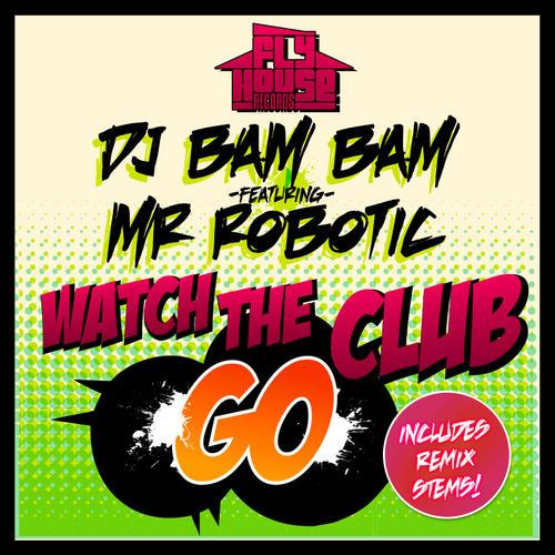 DJ Bam Bam - Watch The Club Go
