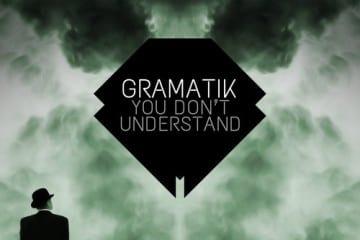 Gramatik_youdontunderstand_youredm