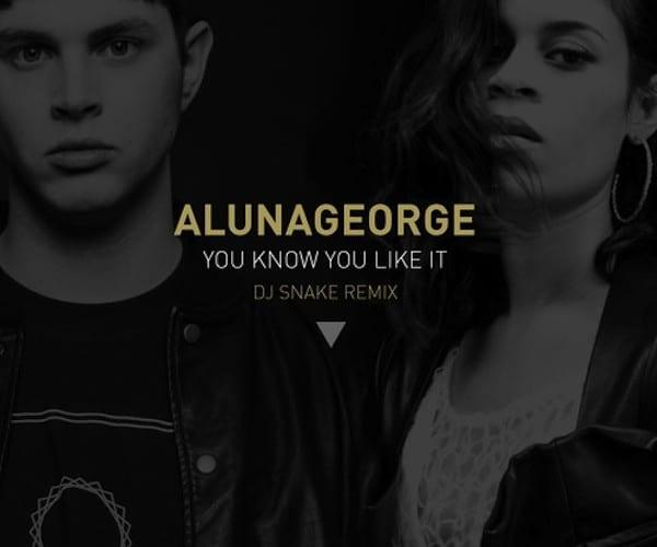 AlunaGeorge - You Know You Like It (DJ Snake Remix) [Free