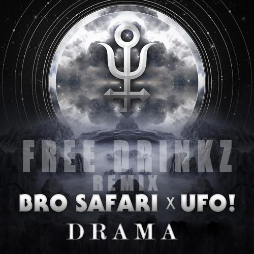 Bro Safari & UFO! – Drama (FREE DRINKZ Remix)