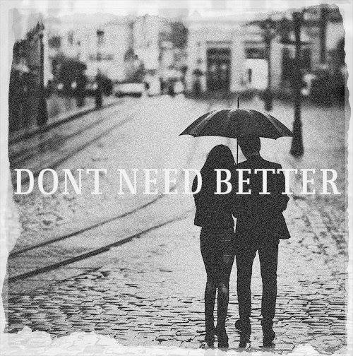 Dont Need Better