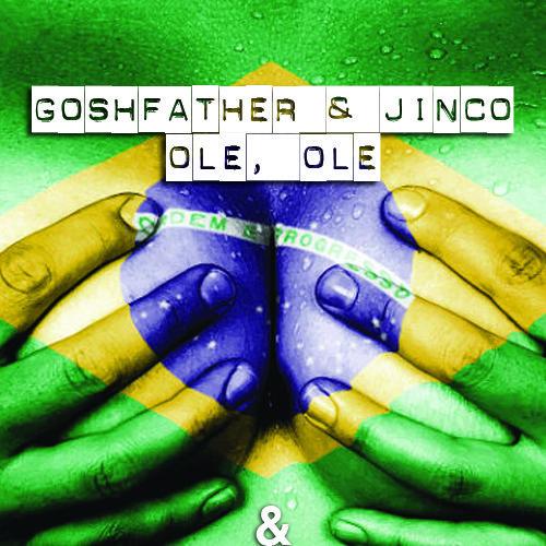 Goshfather & Jinco - Ole, Ole [Free Download]