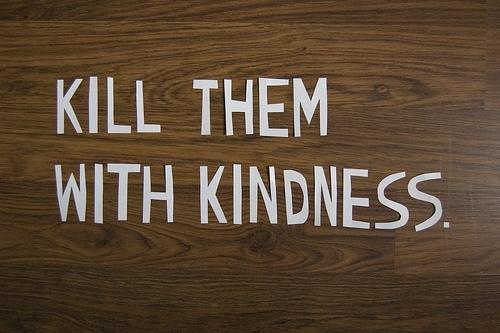 kill-them-with-kindness1