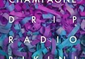Champagne Drip - Radio Bikini
