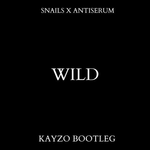 Snails x Antiserum - Wild (Kayzo Bootleg) [Free Download]