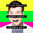 Dillon Francis - Money Sucks, Friends Rule