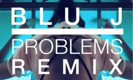 BLU J Releases Dreamy Remix Of 'Problems Problems' [Free Download]