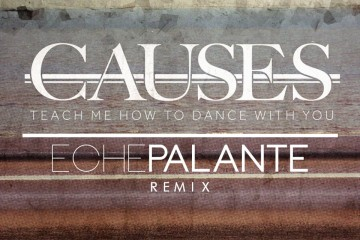 Causes - Teach Me How To Dance With You (Eche Palante Remix)