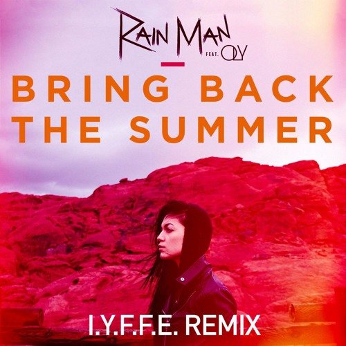 Your Edm Premiere Rain Man Ft Oly Bring Back The Summer I Y F F E Remix Free Download Your Edm
