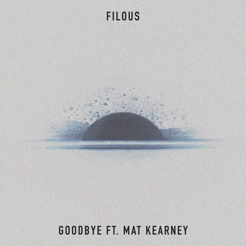 Filous Releases New Single Goodbye With Mat Kearney