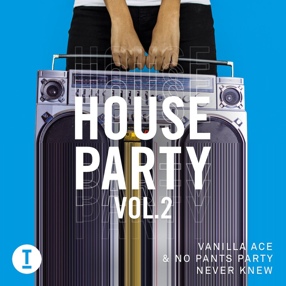 """No Pants Party & Vanilla Ace's """"Never Knew"""" Featured On 'House Party Vol. 2' [Toolroom Records]"""