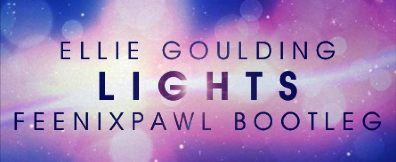 Ellie Goulding – Lights (Feenixpawl Bootleg) [Free Download]