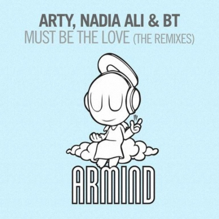 BT & Arty ft. Nadia Ali – Must Be The Love (The Remixes) [Armind]