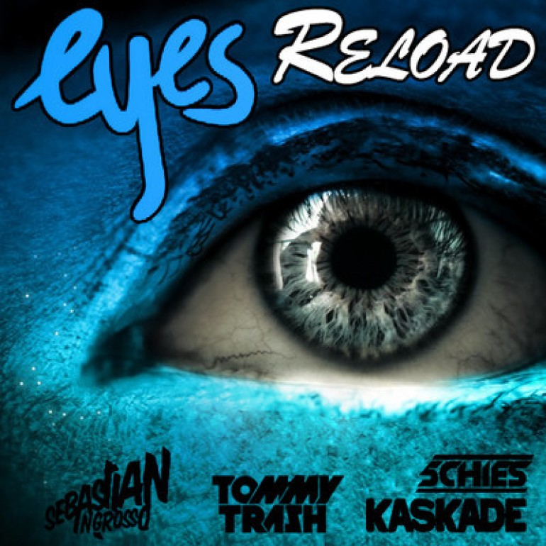 Kaskade vs. Sebastian Ingrosso & Tommy Trash – Eyes Reloaded (Kaskade Mash-Up)