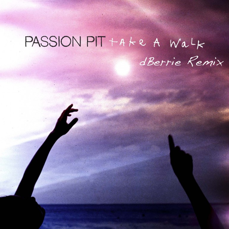 Passion Pit – Take a Walk (dBerrie Remix) [Free Download]